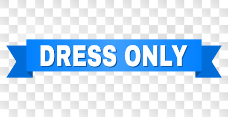 DRESS ONLY text on a ribbon. Designed with white caption and blue tape. Vector banner with DRESS ONLY tag on a transparent background.
