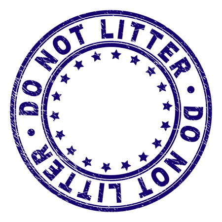 DO NOT LITTER stamp seal imprint with distress texture. Designed with circles and stars. Blue vector rubber print of DO NOT LITTER tag with dirty texture.