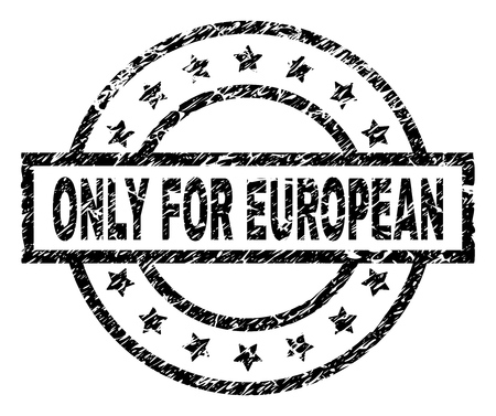 ONLY FOR EUROPEAN stamp seal watermark with distress style. Designed with rectangle, circles and stars. Black vector rubber print of ONLY FOR EUROPEAN caption with retro texture.