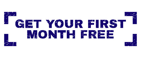 GET YOUR FIRST MONTH FREE title seal print with grunge style. Text title is placed between corners. Blue vector rubber print of GET YOUR FIRST MONTH FREE with grunge texture.