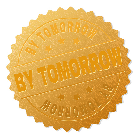 BY TOMORROW gold stamp seal. Vector gold medal with BY TOMORROW text. Text labels are placed between parallel lines and on circle. Golden surface has metallic texture. Illustration