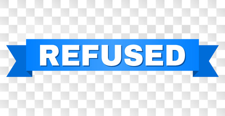 REFUSED text on a ribbon. Designed with white title and blue tape. Vector banner with REFUSED tag on a transparent background.