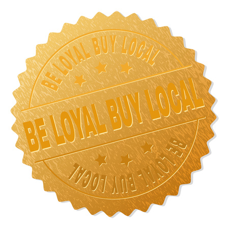 BE LOYAL BUY LOCAL gold stamp seal. Vector golden award with BE LOYAL BUY LOCAL text. Text labels are placed between parallel lines and on circle. Golden skin has metallic effect.