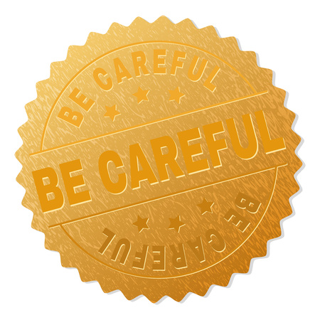 BE CAREFUL gold stamp medallion. Vector golden medal with BE CAREFUL text. Text labels are placed between parallel lines and on circle. Golden skin has metallic texture.