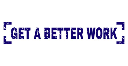 GET A BETTER WORK text seal print with grunge effect. Text caption is placed inside corners. Blue vector rubber print of GET A BETTER WORK with grunge texture.