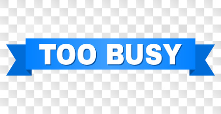 TOO BUSY text on a ribbon. Designed with white caption and blue stripe. Vector banner with TOO BUSY tag on a transparent background.