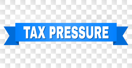 TAX PRESSURE text on a ribbon. Designed with white title and blue tape. Vector banner with TAX PRESSURE tag on a transparent background.