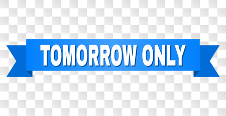 TOMORROW ONLY text on a ribbon. Designed with white title and blue tape. Vector banner with TOMORROW ONLY tag on a transparent background. Ilustrace