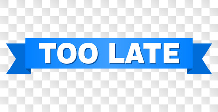 TOO LATE text on a ribbon. Designed with white title and blue stripe. Vector banner with TOO LATE tag on a transparent background.