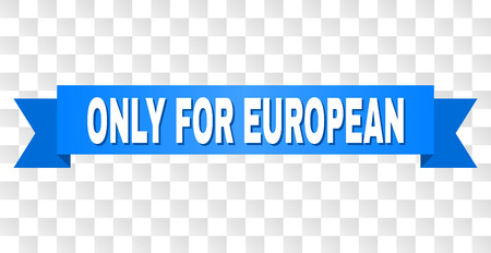 ONLY FOR EUROPEAN text on a ribbon. Designed with white caption and blue tape. Vector banner with ONLY FOR EUROPEAN tag on a transparent background.