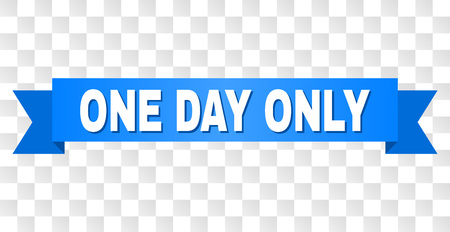 ONE DAY ONLY text on a ribbon. Designed with white caption and blue tape. Vector banner with ONE DAY ONLY tag on a transparent background.