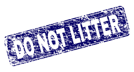DO NOT LITTER stamp seal print with distress style. Seal shape is a rounded rectangle with frame. Blue vector rubber print of DO NOT LITTER tag with grunge style.