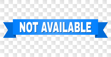 NOT AVAILABLE text on a ribbon. Designed with white caption and blue tape. Vector banner with NOT AVAILABLE tag on a transparent background.