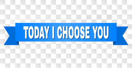TODAY I CHOOSE YOU text on a ribbon. Designed with white caption and blue stripe. Vector banner with TODAY I CHOOSE YOU tag on a transparent background.