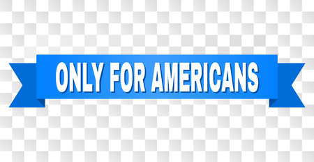 ONLY FOR AMERICANS text on a ribbon. Designed with white caption and blue tape. Vector banner with ONLY FOR AMERICANS tag on a transparent background.
