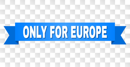 ONLY FOR EUROPE text on a ribbon. Designed with white title and blue stripe. Vector banner with ONLY FOR EUROPE tag on a transparent background. Illustration