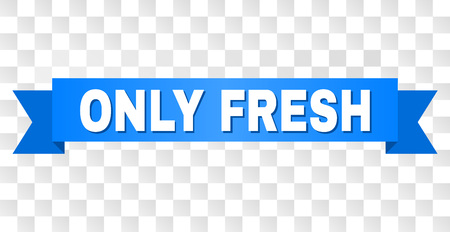 ONLY FRESH text on a ribbon. Designed with white title and blue tape. Vector banner with ONLY FRESH tag on a transparent background.