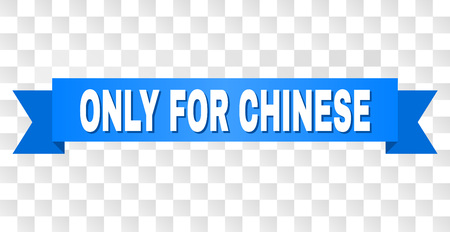 ONLY FOR CHINESE text on a ribbon. Designed with white caption and blue stripe. Vector banner with ONLY FOR CHINESE tag on a transparent background. Illustration