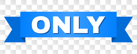 ONLY text on a ribbon. Designed with white caption and blue tape. Vector banner with ONLY tag on a transparent background.