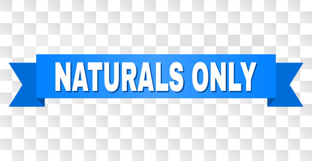 NATURALS ONLY text on a ribbon. Designed with white title and blue tape. Vector banner with NATURALS ONLY tag on a transparent background.