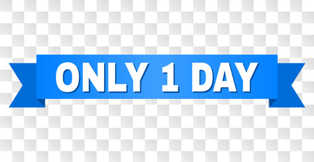 ONLY 1 DAY text on a ribbon. Designed with white title and blue tape. Vector banner with ONLY 1 DAY tag on a transparent background. Иллюстрация