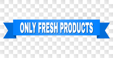 ONLY FRESH PRODUCTS text on a ribbon. Designed with white caption and blue tape. Vector banner with ONLY FRESH PRODUCTS tag on a transparent background.