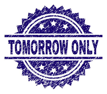 TOMORROW ONLY stamp seal watermark with distress style. Blue vector rubber print of TOMORROW ONLY label with corroded texture.