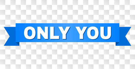 ONLY YOU text on a ribbon. Designed with white caption and blue stripe. Vector banner with ONLY YOU tag on a transparent background.