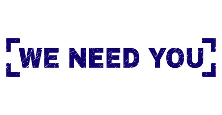 WE NEED YOU text seal print with distress texture. Text caption is placed inside corners. Blue vector rubber print of WE NEED YOU with scratched texture.