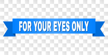 FOR YOUR EYES ONLY text on a ribbon. Designed with white caption and blue stripe. Vector banner with FOR YOUR EYES ONLY tag on a transparent background.