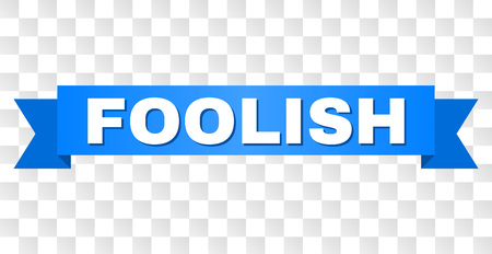 FOOLISH text on a ribbon. Designed with white title and blue stripe. Vector banner with FOOLISH tag on a transparent background.