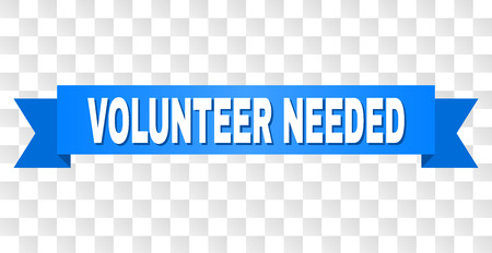 VOLUNTEER NEEDED text on a ribbon. Designed with white caption and blue tape. Vector banner with VOLUNTEER NEEDED tag on a transparent background.