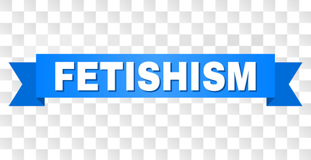 FETISHISM text on a ribbon. Designed with white title and blue stripe. Vector banner with FETISHISM tag on a transparent background. Illustration