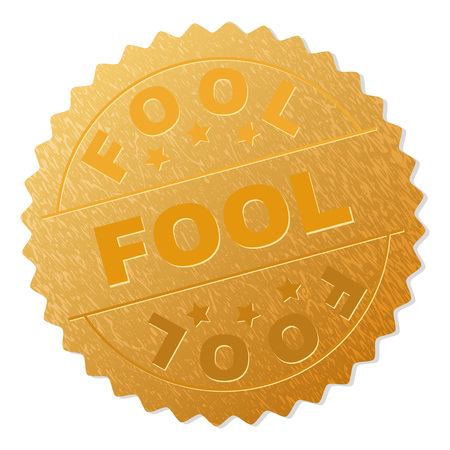 FOOL gold stamp seal. Vector golden award with FOOL text. Text labels are placed between parallel lines and on circle. Golden skin has metallic structure.
