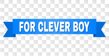 FOR CLEVER BOY text on a ribbon. Designed with white caption and blue tape. Vector banner with FOR CLEVER BOY tag on a transparent background.