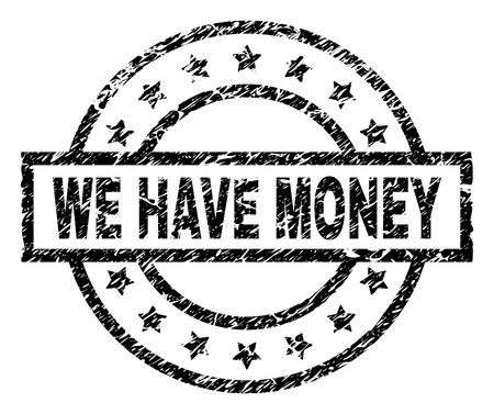 WE HAVE MONEY stamp seal watermark with distress style. Designed with rectangle, circles and stars. Black vector rubber print of WE HAVE MONEY text with grunge texture.
