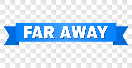 FAR AWAY text on a ribbon. Designed with white caption and blue stripe. Vector banner with FAR AWAY tag on a transparent background.