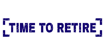 TIME TO RETIRE caption seal print with grunge effect. Text tag is placed between corners. Blue vector rubber print of TIME TO RETIRE with grunge texture.