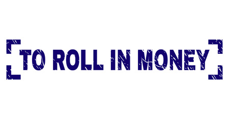 TO ROLL IN MONEY label seal imprint with corroded texture. Text label is placed inside corners. Blue vector rubber print of TO ROLL IN MONEY with corroded texture.