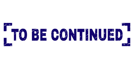 TO BE CONTINUED text seal print with distress texture. Text label is placed between corners. Blue vector rubber print of TO BE CONTINUED with grunge texture.