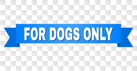 FOR DOGS ONLY text on a ribbon. Designed with white caption and blue stripe. Vector banner with FOR DOGS ONLY tag on a transparent background. Фото со стока - 126840924