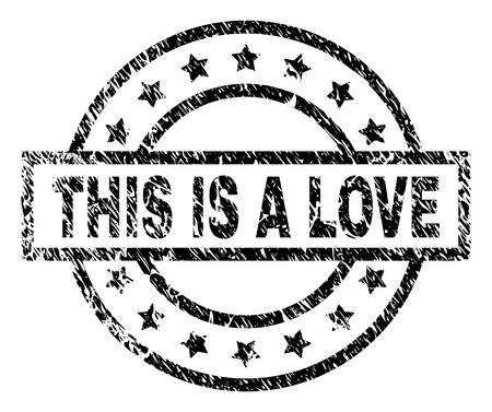 Esta es una marca de agua de sello LOVE con estilo de angustia. Diseñado con rectángulo, círculos y estrellas. Impresión de goma de vector negro de la etiqueta THIS IS A LOVE con textura sucia. Ilustración de vector