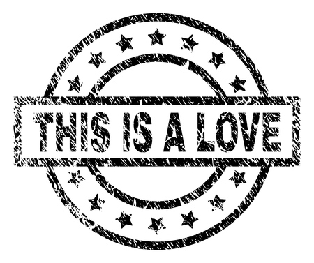 THIS IS A LOVE stamp seal watermark with distress style. Designed with rectangle, circles and stars. Black vector rubber print of THIS IS A LOVE label with unclean texture. Vettoriali