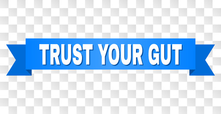 TRUST YOUR GUT text on a ribbon. Designed with white title and blue tape. Vector banner with TRUST YOUR GUT tag on a transparent background. Иллюстрация