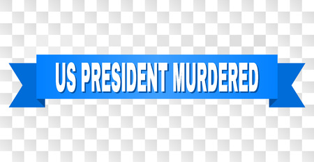 US PRESIDENT MURDERED text on a ribbon. Designed with white title and blue stripe. Vector banner with US PRESIDENT MURDERED tag on a transparent background.