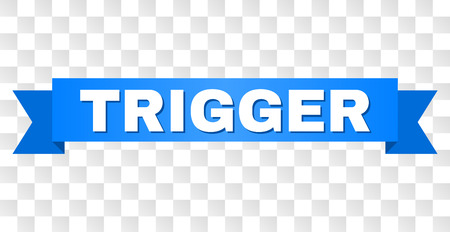 TRIGGER text on a ribbon. Designed with white title and blue tape. Vector banner with TRIGGER tag on a transparent background. Ilustrace