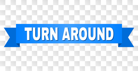 TURN AROUND text on a ribbon. Designed with white title and blue stripe. Vector banner with TURN AROUND tag on a transparent background.