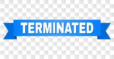 TERMINATED text on a ribbon. Designed with white title and blue tape. Vector banner with TERMINATED tag on a transparent background.