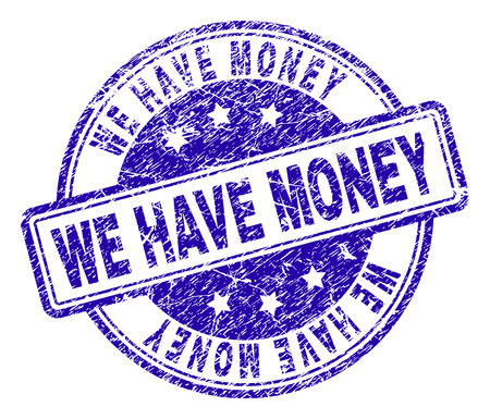 WE HAVE MONEY stamp seal imprint with grunge texture. Designed with rounded rectangles and circles. Blue vector rubber print of WE HAVE MONEY label with retro texture.