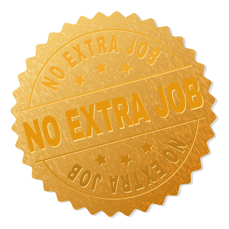 NO EXTRA JOB gold stamp seal. Vector golden award with NO EXTRA JOB text. Text labels are placed between parallel lines and on circle. Golden area has metallic effect.